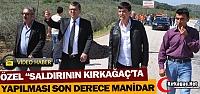 ÖZGÜR ÖZEL 'SALDIRININ KIRKAĞAÇ'TA YAPILMASI ÇOK MANİDAR'