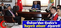ÖZKAN'DAN GEDÜZ'E 'HAYIRLI OLSUN' ZİYARETİ