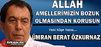 ÖZKURNAZ 'ALLAH AMELLERİMİZİN BOZUK OLMASINDAN KORUSUN'