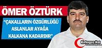 ÖZTÜRK 'ÇAKALLARIN ÖZGÜRLÜĞÜ ASLANLAR...