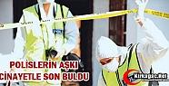 POLİSLERİN AŞKI CİNAYETLE BİTTİ