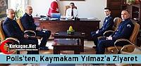 POLİS'TEN KAYMAKAM YILMAZ'A ZİYARET