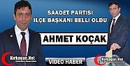 SAADET PARTİSİ İLÇE BAŞKANI AHMET KOÇAK OLDU(VİDEO)