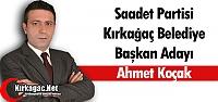 SAADET PARTİSİ'NİN ADAYI AHMET KOÇAK...