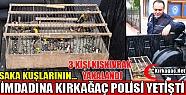 SAKA KUŞLARININ İMDADINA KIRKAĞAÇ POLİSİ...