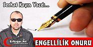 SERHAT KAYIN 'ENGELLİLİK ONURU'