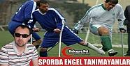 SERHAT KAYIN 'SPORDA ENGEL TANIMAYANLAR'