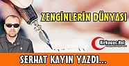 SERHAT KAYIN 'ZENGİNLERİN DÜNYASI'
