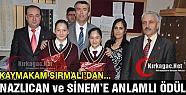 SIRMALI'DAN SİNEM ve NAZLICAN'A ANLAMLI...