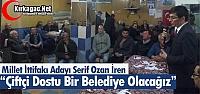 """Ş.OZAN İREN 'ÇİFTÇİ DOSTU BİR BELEDİYE OLACAĞIZ"""""""