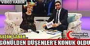 SUZAN SABAH GÖNÜLDEN DÜŞENLER'E KONUK...