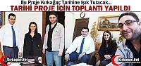"""TARİHİ PROJE İÇİN 'TOPLANTI"""" YAPILDI"""