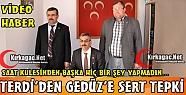 TERDİ'DEN GEDÜZ'E SERT TEPKİ(VİDEO)