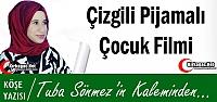 TUBA SÖNMEZ 'ÇİZGİLİ PİJAMALI ÇOCUK FİLMİ'