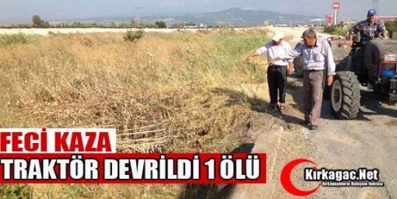 TRAKTÖR DEVRİLDİ 1 ÖLÜ