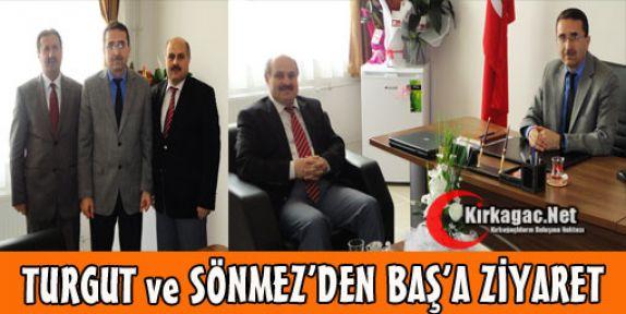 TURGUT ve SÖNMEZ'DEN BAŞ'A ZİYARET