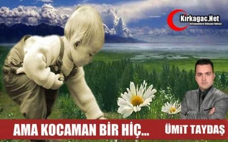 ÜMİT TAYDAŞ 'AMA KOCAMAN BİR HİÇ'