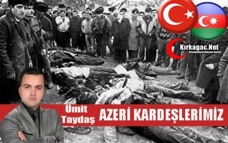 ÜMİT TAYDAŞ 'AZERİ KARDEŞLERİMİZİN SESİNİ DUYAN YOKTU !'