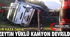 ZEYTİN YÜKLÜ KAMYON DEVRİLDİ