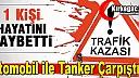 TANKER OTOMOBİLLE ÇARPIŞTI 1 ÖLÜ