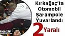KIRKAĞAÇ'TA OTOMOBİL ŞARAMPOLE YUVARLANDI 2 YARALI