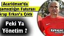 ACARİDMAN'DA FATURA ARAP ERKAN'A ÇIKTI