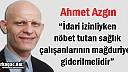 """AZGIN """"SAĞLIK ÇALIŞANLARININ MAĞDURİYETİ GİDERİLMELİDİR"""""""