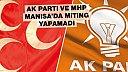 Ak Parti ve MHP Manisada miting yapamadı