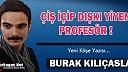 """KILIÇASLAN """"ÇİŞ İÇİP, DIŞKI YİYEN PROFESÖR !"""""""