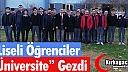 """LİSELİ ÖĞRENCİLER """"ÜNİVERSİTE"""" GEZDİ"""