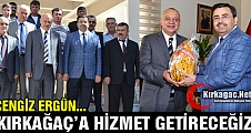 """CENGİZ ERGÜN """"KIRKAĞAÇ'A HİZMET GETİRECEĞİZ"""""""