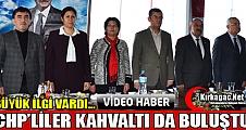 CHP'LİLER KIRKAĞAÇ'TA KAHVALTIDA BULUŞTU(VİDEO)