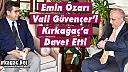 ÖZARI VALİ GÜVENÇER'İ KIRKAĞAÇ'A DAVET ETTİ