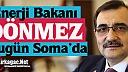 ENERJİ BAKANI BUGÜN SOMA'DA