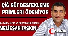 """TAŞKIN """"ÇİĞ SÜT DESTEKLEME PRİMLERİ ÖDENİYOR"""""""