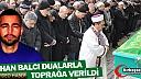 ORHAN BALCI DUALARLA TOPRAĞA VERİLDİ(VİDEO)