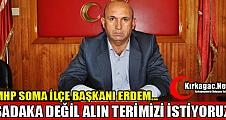 """ERDEM """"SADAKA DEĞİL ALIN TERİMİZİ İSTİYORUZ"""""""