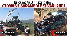 KIRKAĞAÇ'TA KAZA..OTOMOBİL ŞARAMPOLE YUVARLANDI