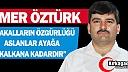 """ÖZTÜRK """"ÇAKALLARIN ÖZGÜRLÜĞÜ ASLANLAR AYAĞA KALKANA KADARDIR"""""""