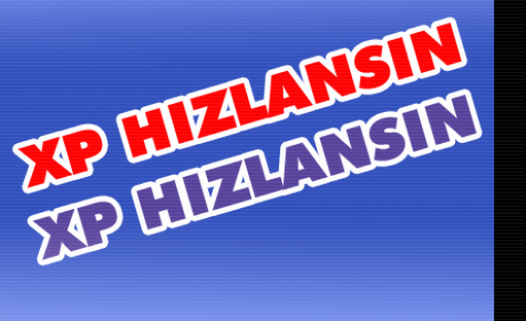 WİNDOWS XP HIZLANSIN !!!