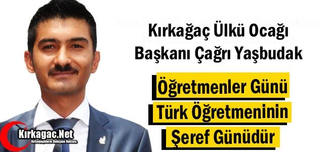 YAŞBUDAK 'ÖĞRETMENLER GÜNÜ TÜRK ÖĞRETMENİNİN ŞEREF GÜNÜDÜR'