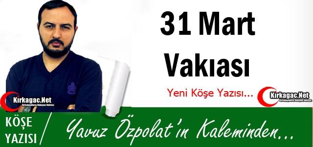YAVUZ ÖZPOLAT '31 MART VAKIASI'