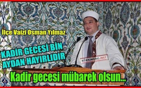 YILMAZ 'KADİR GECESİ BİN AYDAN DAHA HAYIRLIDIR'