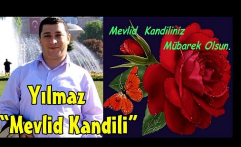 YILMAZ 'MEVLİD KANDİLİNİZ MÜBAREK OLSUN'