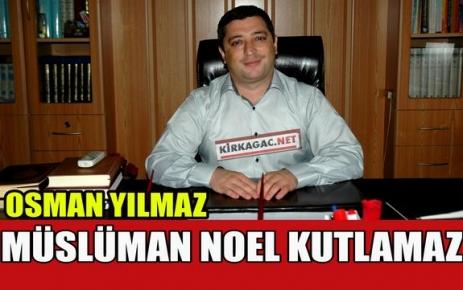 YILMAZ 'MÜSLÜMAN NOEL KUTLAMAZ'