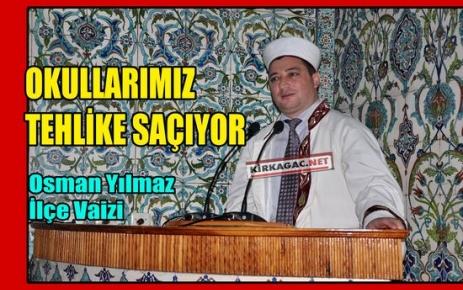 YILMAZ 'OKULLARIMIZ TEHLİKE SAÇIYOR!'