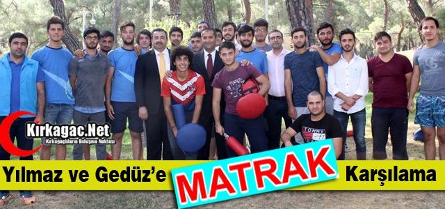 """YILMAZ ve GEDÜZ'E """"MATRAK"""" KARŞILAMA"""