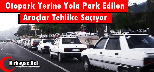 YOLA PARK EDİLEN ARAÇLAR TEHLİKE SAÇIYOR