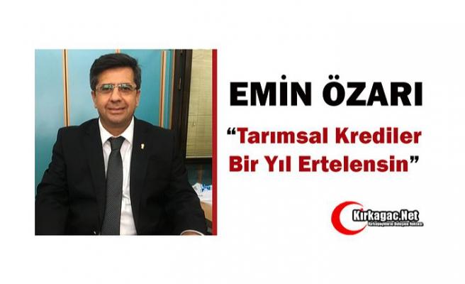 """ÖZARI """"TARIMSAL KREDİLER 1 YIL ERTELENSİN"""""""