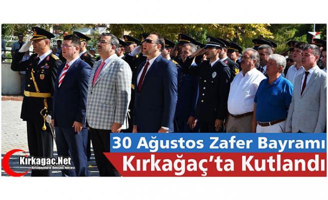 30 AĞUSTOS KIRKAĞAÇ'TA TÖRENLERLE KUTLANDI